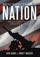 Resurrection of a Nation ebook by Kris Axhoj & John P. Walker