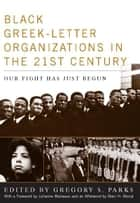 Black Greek-letter Organizations in the Twenty-First Century - Our Fight Has Just Begun ebook by Gregory S. Parks, Julianne Malveaux, Marc Morial