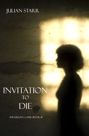 Invitation to Die (The Killing Game--Book 1) ebook by Julian Starr
