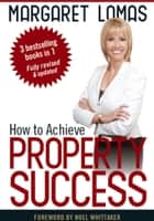 How to Achieve Property Success ebook by Margaret Lomas