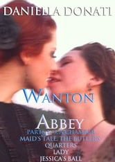 Wanton Abbey: Parts 1-3: A Chamber Maid's Tale, The Butler's Quarters, Lady Jessica's Ball ebook by Daniella Donati