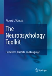The Neuropsychology Toolkit - Guidelines, Formats, and Language ebook by Richard L. Wanlass