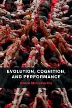 Evolution, Cognition, and Performance eBook by Bruce McConachie
