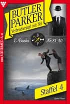 Butler Parker Staffel 4 - Kriminalroman - E-Book 31-40 ebook by Günter Dönges