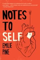 Notes to Self - Essays ebook by Emilie Pine