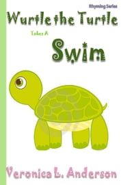 Wurtle the Turtle Takes A Swim ebook by Veronica Anderson
