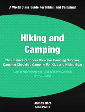 Hiking and Camping - The Ultimate Outdoors Book For Camping Supplies, Camping Checklist, Camping For Kids and Hiking Gear ebook by James Hart