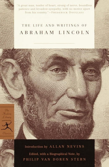 The Life and Writings of Abraham Lincoln eBook by Abraham Lincoln