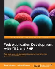 Web Application Development with Yii 2 and PHP ebook by Mark Safronov,Jeffrey Winesett