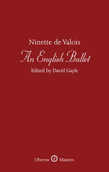 An English Ballet ebook by Ninette de Valois,David Gayle