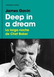Deep in a dream - La larga noche de Chet Baker ebook by James Gavin