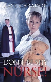 Don'T Be Shy, Nurse! ebook by Kaye Caradoc