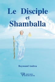 Le Disciple et Shamballa ebook by Kobo.Web.Store.Products.Fields.ContributorFieldViewModel