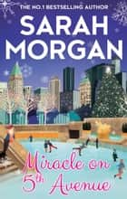 Miracle On 5th Avenue (From Manhattan with Love, Book 3) ebook by Sarah Morgan