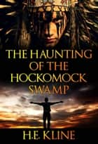 The Haunting of The Hockomock Swamp ebook by H.E. Kline