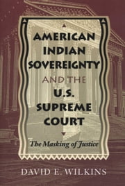 American Indian Sovereignty and the U.S. Supreme Court - The Masking of Justice ebook by David E. Wilkins
