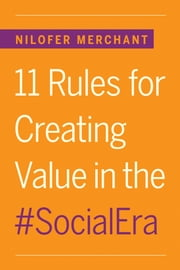 11 Rules for Creating Value in the Social Era ebook by Nilofer Merchant