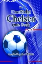 The Unofficial Chelsea Quiz Book ebook by John DT White