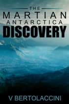 The Martian Antarctica Discovery ebook by V Bertolaccini