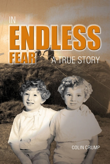 In Endless Fear: A True Story ebook by Colin Crump