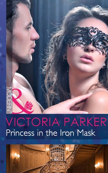 Princess in the Iron Mask (Mills & Boon Modern) ebook by Victoria Parker
