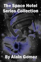 The Space Hotel Series Collection ebook by Alain Gomez