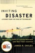 Inviting Disaster - Lessons From the Edge of Technology ebook by James R Chiles