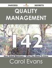 Quality Management 142 Success Secrets - 142 Most Asked Questions On Quality Management - What You Need To Know ebook by Carol Evans