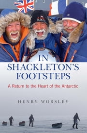 In Shackleton's Footsteps - A Return to the Heart of the Antarctic ebook by Henry Worsley