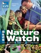 RSPB Nature Watch - How to discover, explore and enjoy wildlife ebook by Ms Marianne Taylor