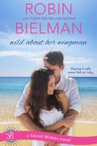 Wild About Her Wingman - A Secret Wishes Novel ebook by Robin Bielman