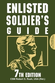 Enlisted Soldier's Guide 7th Edition ebook by CSM Robert S. Rush USA (Ret.)