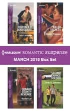 Harlequin Romantic Suspense March 2018 Box Set - Colton K-9 Bodyguard\Conard County Revenge\Killer Secrets\Second Chance Soldier ebook by Lara Lacombe, Rachel Lee, Marilyn Pappano,...
