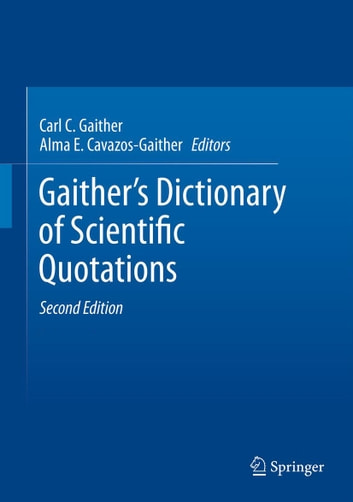 Gaither's Dictionary of Scientific Quotations: A Collection of Approximately 27,000 Quotations Pertaining to Archaeology, Architecture, Astronomy, Biology, Botany, Chemistry, Cosmology, Darwinism, Engineering, Geology, Mathematics, Medicine, Nature, (Adult Other Sciences) photo