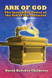 Ark of God - The Incredible Power of the Ark of the Covenant ebook by David Hatcher Childress