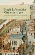 Single Life and the City 1200-1900 ebook by Isabelle Devos,Julie De Groot,Ariadne Schmidt