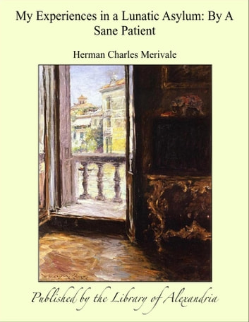 My Experiences in a Lunatic Asylum: By A Sane Patient ebook by Herman Charles Merivale