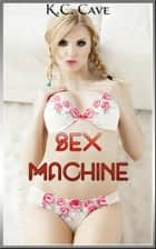 Sex Machine - Book 7 of 'Alison's Erotic Adventures' ebook by K.C. Cave, Moira Nelligar