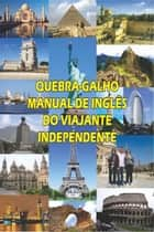 Quebra-Galho. Manual De Inglês Do Viajante Independente ebook by J. Neto