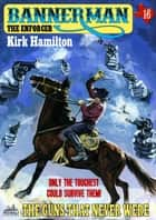 Bannerman the Enforcer 16: The Guns That Never Were ebook by Kirk Hamilton