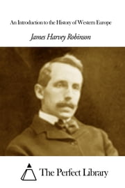 An Introduction to the History of Western Europe ebook by James Harvey Robinson