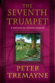 The Seventh Trumpet - A Mystery of Ancient Ireland ebook by Peter Tremayne