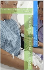 SYSTEMATIC APPROACH TO ADULTS MEDICINE - GENERAL MEDICAL PROCEDURES ebook by Fady Monir Nessim Zakharious