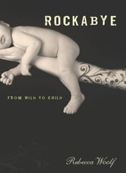 Rockabye - From Wild to Child ebook by Rebecca Woolf