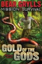 Mission Survival 1: Gold of the Gods ebook by Bear Grylls