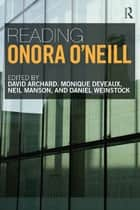 Reading Onora O'Neill ebook by David Archard, Monique Deveaux, Neil Manson,...