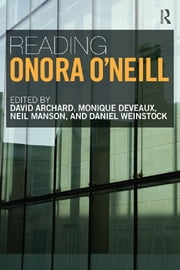 Reading Onora O'Neill ebook by David Archard,Monique Deveaux,Neil Manson,Daniel Weinstock