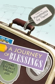 A Journey of Blessings - Living Life Daily, Through God! ebook by Ponethetta Ivy Taylor