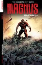 Magnus: Robot Fighter Vol. 1 - Flesh And Steel ebook by Fred Van Lente