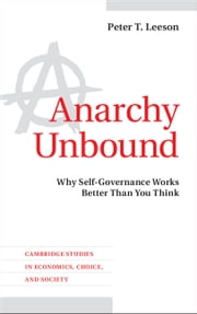 Anarchy Unbound - Why Self-Governance Works Better Than You Think ebook by Professor Peter T. Leeson